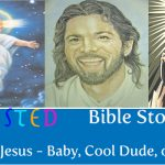 Twisted Bible Stories | Which Jesus – Baby, Cool Dude, or Goon?